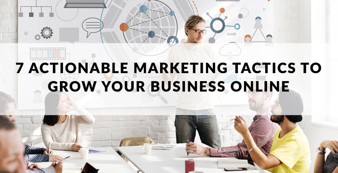 7 Actionable Marketing Tactics To Grow Your Business Online