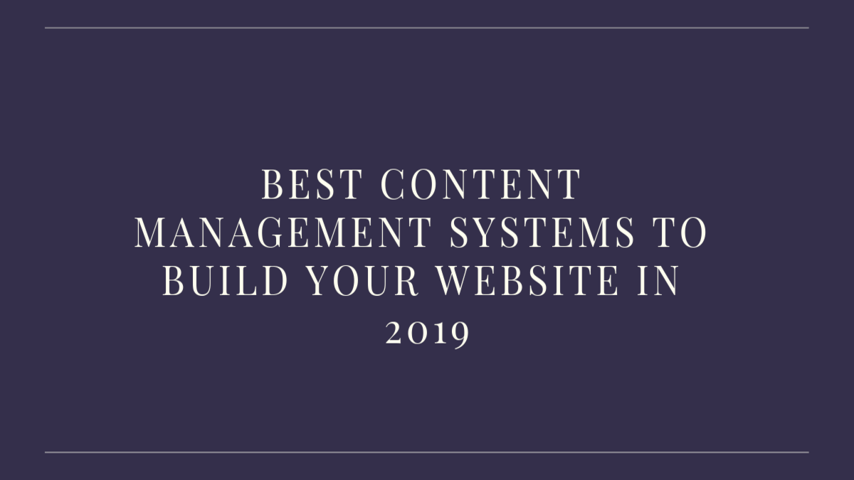 best content management systems to build your website in 2019