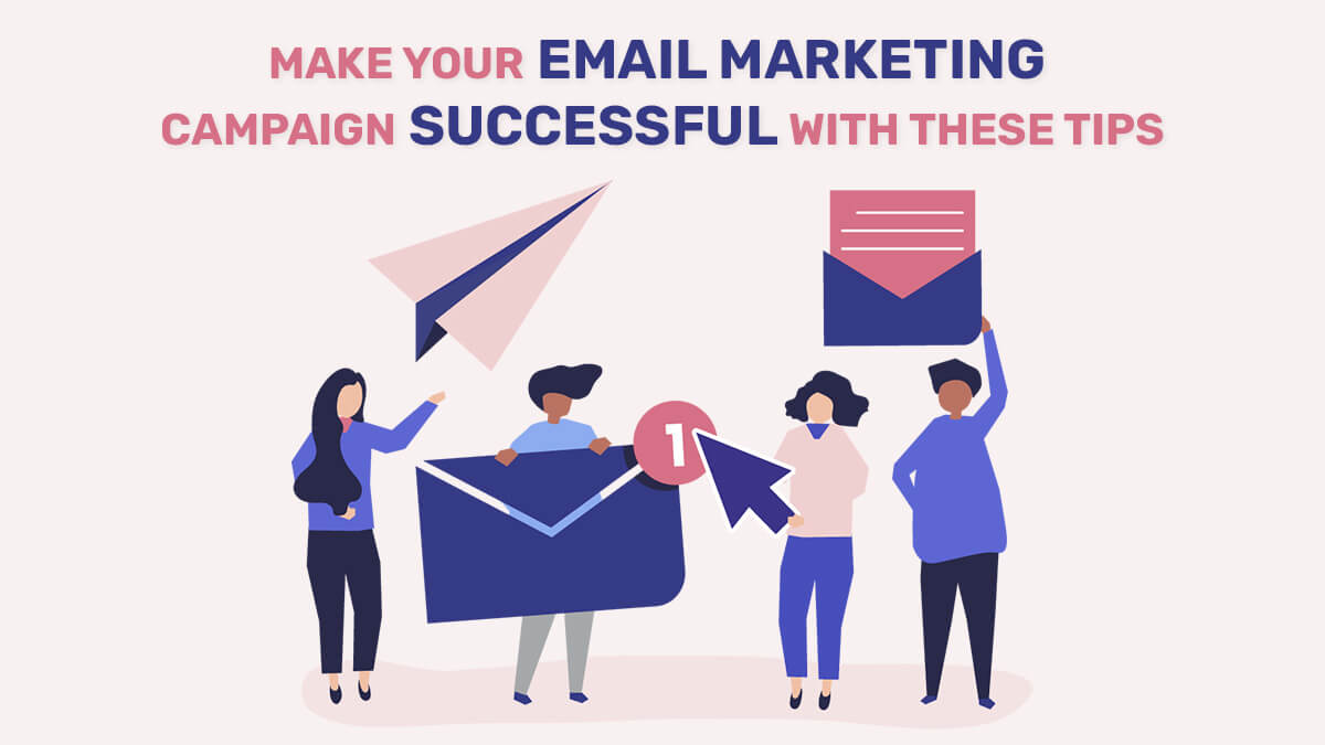 make your email marketing campaign successful with these tips