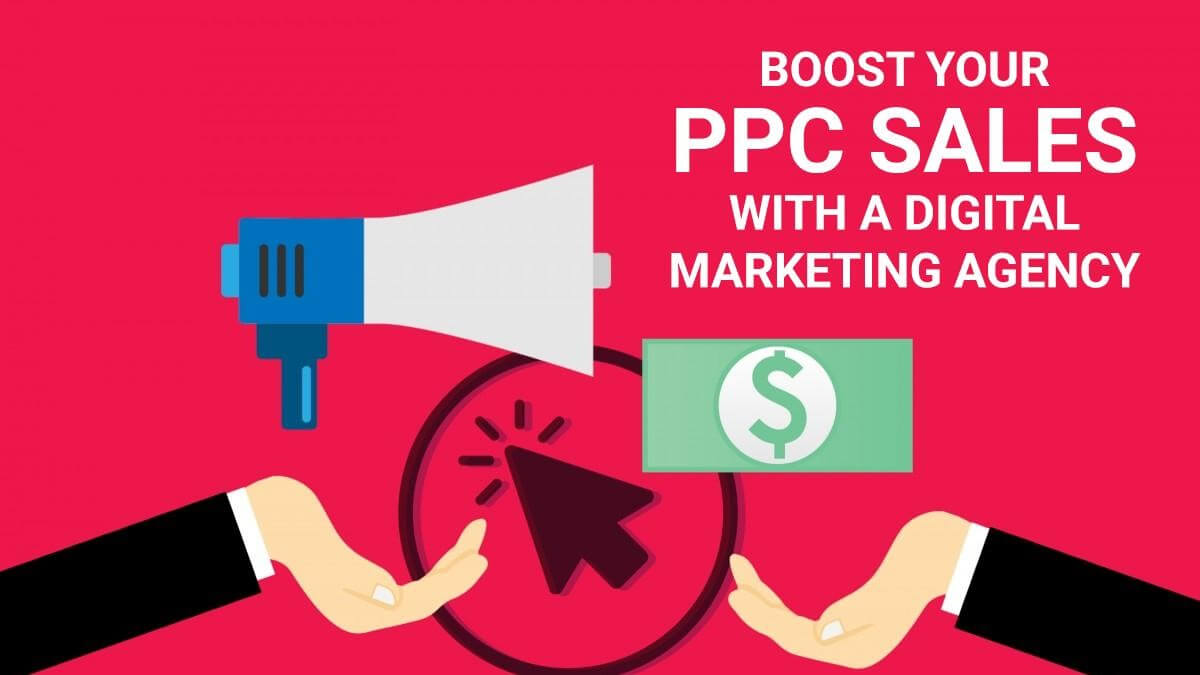 Why You Need A Digital Marketing Agency To Skyrocket Your Ppc Campaign Sales