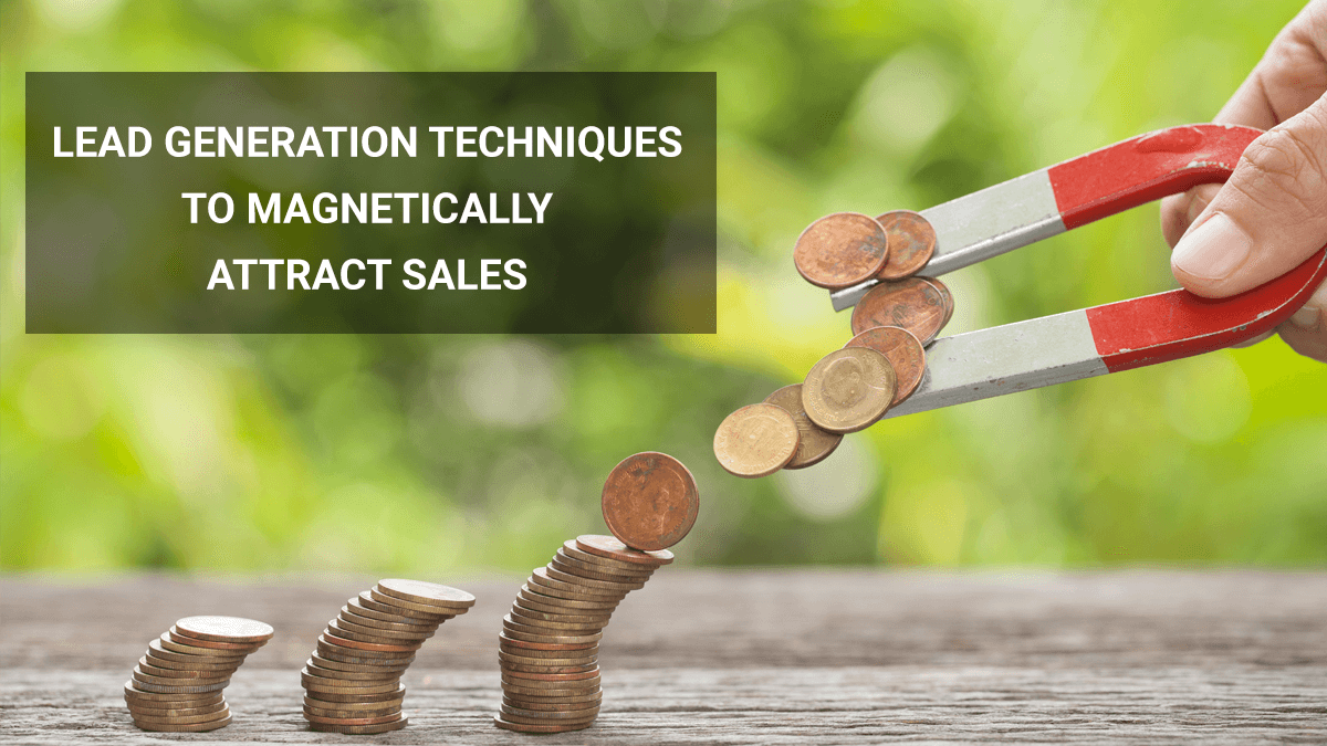 6 Lead Generation Techniques to Immediately Turn Your Business Into a Sales Magnet